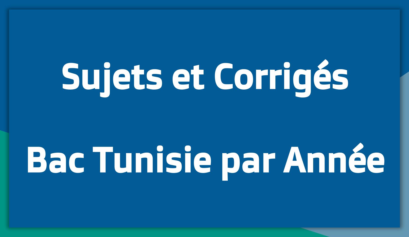 Sujets et Corrigés du Bac en Tunisie par Année