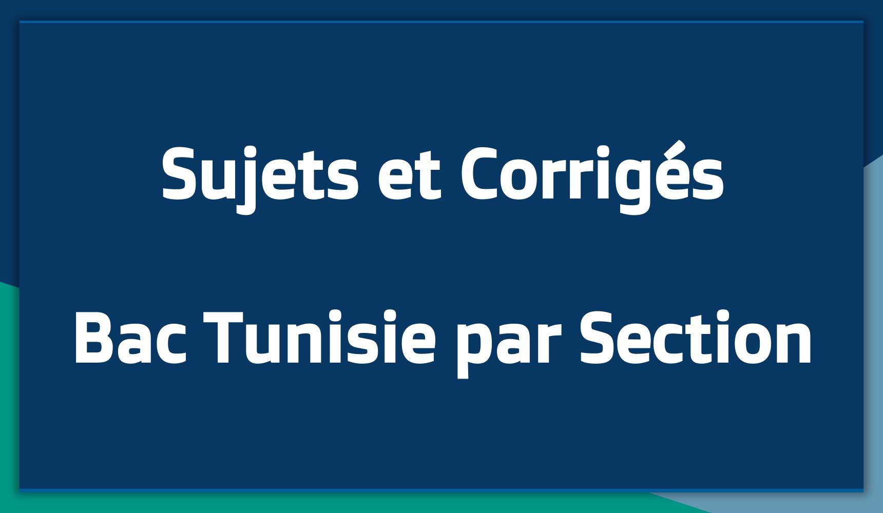 Sujets et Corrigés du Bac en Tunisie par Section